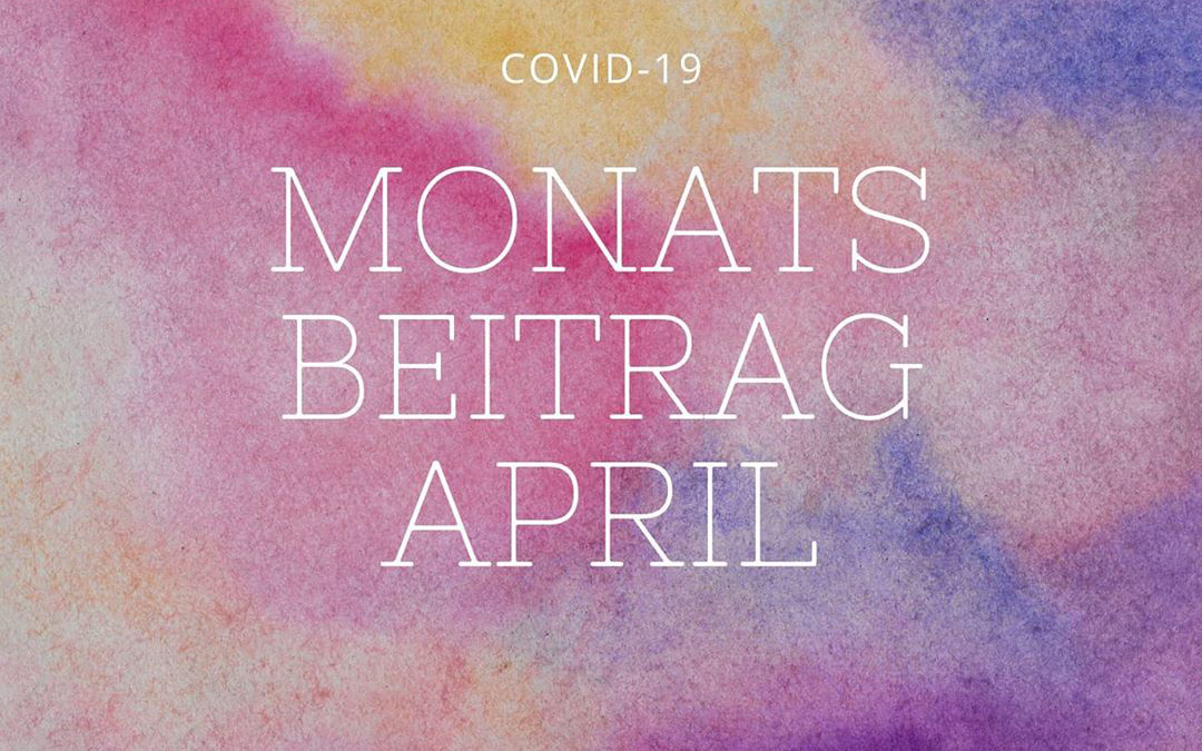 Monatsbeitrag April Covid-19